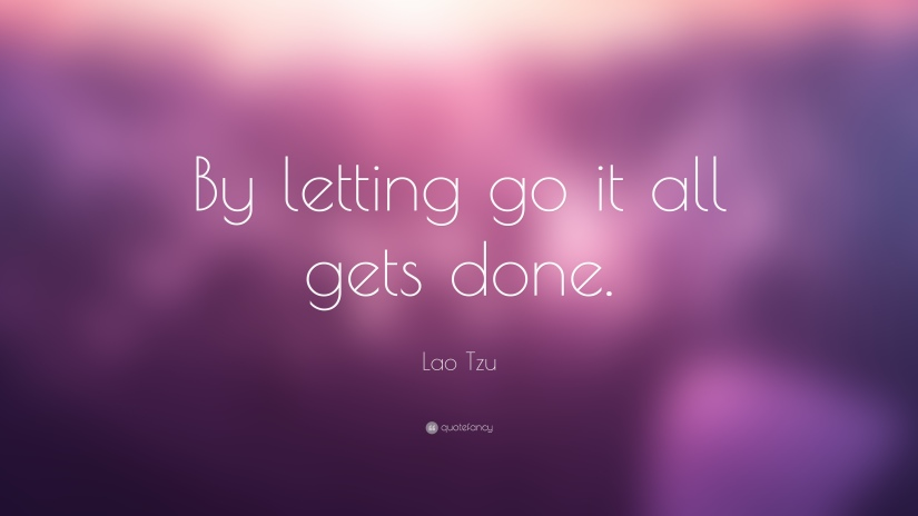 5184-Lao-Tzu-Quote-By-letting-go-it-all-gets-done